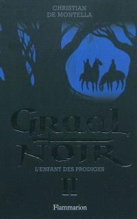 Graal noir. Volume 2, L'enfant des prodiges