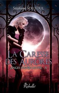 Anges d'Apocalypse. Volume 5, La caresse des aurores