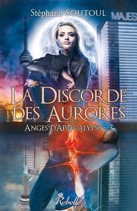 Anges d'Apocalypse. Volume 3, La discorde des aurores
