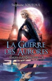 Anges d'Apocalypse. Volume 4, La guerre des aurores