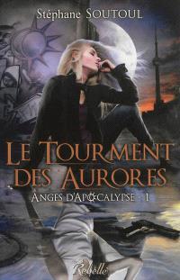 Anges d'Apocalypse. Volume 1, Le tourment des aurores