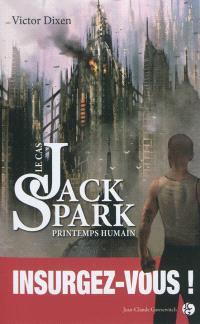 Le cas Jack Spark. Volume 4, Printemps humain