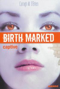 Birth marked. Volume 3, Captive