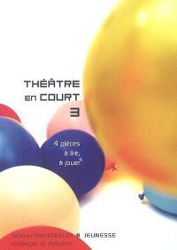 Théâtre en court. Volume 3, 4 pièces à lire, à jouer : dans le cadre du projet Si j'étais grand, rêves et utopies d'une enfance d'aujourd'hui