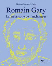 Romain Gary, la mélancolie de l'enchanteur
