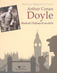Arthur Conan Doyle : Sherlock Holmes et au-delà