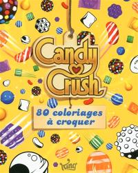 Candy crush : 80 coloriages à croquer