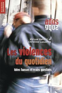 Les violences du quotidien : idées fausses et vraies questions