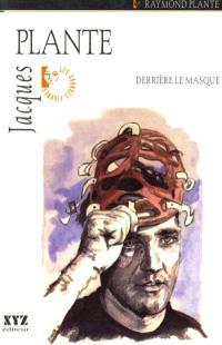 Jacques Plante  : derrière le masque