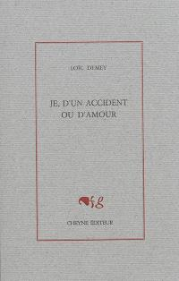 Je, d'un accident ou d'amour