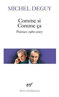 Comme si, comme ça : poèmes 1980-2007