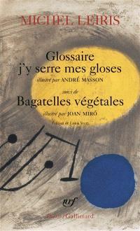 Glossaire, j'y serre mes gloses; Suivi de Bagatelles végétales