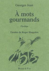 A mots gourmands : florilège