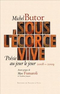 Sous l'écorce vive : poésie au jour le jour, 2008-2009