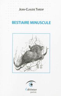 Bestiaire minuscule : poèmes & bluettes