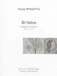 Bi-valve : espace vulvique-savoir vulvique = Bi-valve : vulvic space-vulvic knowledge