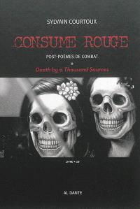 Consume rouge : post-poèmes de combat; Suivi de Death by a thousand sources : disque CD
