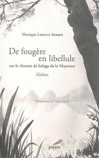 De fougère en libellule : sur le chemin de halage de la Mayenne : haïbun