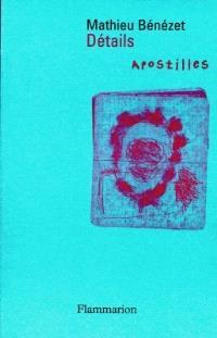 Détails, apostilles : 1982-1997; Précédé de Une note du 9 janvier 1979
