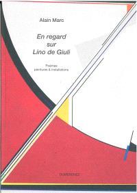 En regard sur Lino de Giuli : poèmes, peintures & installations