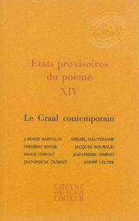 Etats provisoires du poème. Volume 14, Le Graal contemporain
