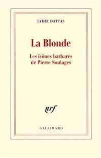La blonde : les icônes barbares de Pierre Soulages