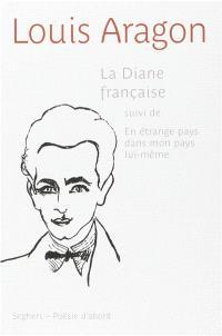 La Diane française; Suivi de En étrange pays dans mon pays lui-même