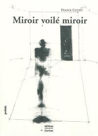 Miroir voilé miroir; Précédé de Silences