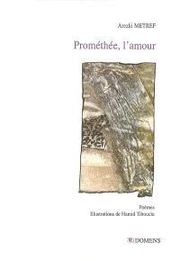 Prométhée, l'amour : poèmes
