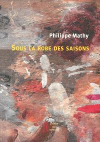 Sous la robe des saisons : carnet : notes et poèmes