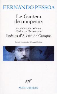 Le gardeur de troupeaux : et les autres poèmes d'Alberto Caeiro; Poésies d'Alvaro de Campos