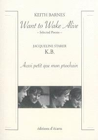 Want to wake alive : selected poems; Aussi petit que mon prochain. K.B.