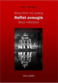 Reflet aveugle : haïkus = Blind reflection