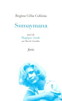 Sumaymana : poèmes. Suivi de Magique étude