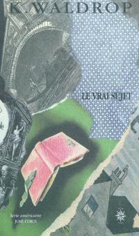 Le vrai sujet : interrogations et conjectures de Jacob de Lafon avec choix de poèmes