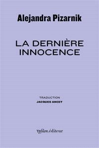 La dernière innocence. Suivi de Souvenirs d'Alejandra
