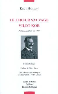Le choeur sauvage : poèmes, édition de 1927 = Vildt kor
