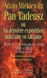Pan Tadeusz ou La dernière expédition judiciaire en Lituanie : scènes de la vie nobiliaire des années 1811 et 1812 en douze chants