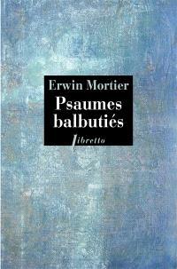 Psaumes balbutiés : livre d'heures de ma mère