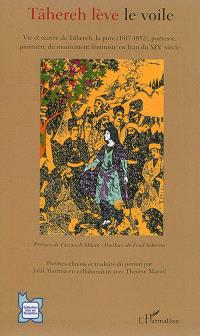 Tâhereh lève le voile : vie et oeuvre de Tâhereh, la pure (1817-1852), poétesse, pionnière du mouvement féministe en Iran du XIXe siècle