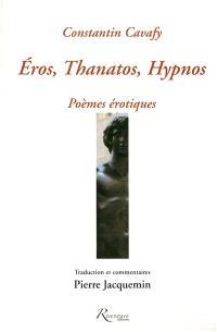 Constantin Cavafy : Eros, Thanatos, Hypnos : poèmes érotiques