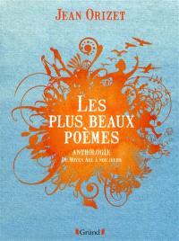Les plus beaux poèmes : anthologie du Moyen Age à nos jours