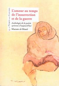 L'amour au temps de l'insurrection et de la guerre : anthologie de la poésie syrienne d'aujourd'hui