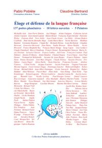 Anthologie : éloge et défense de la langue française : 137 poètes planétaires, 10 lettres ouvertes, 5 peintres