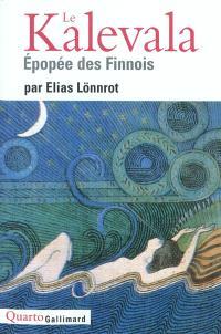 Le Kalevala : épopée des Finnois : suivi d'un choix de poèmes ouraliens