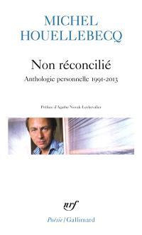 Non réconcilié : anthologie personnelle, 1991-2013