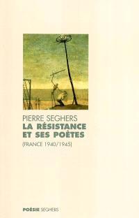 La Résistance et ses poètes : France 1940-1945