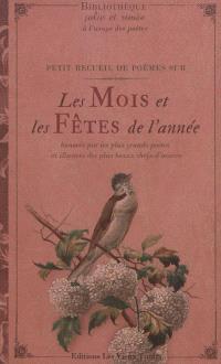 Petit recueil de poèmes sur les mois et les fêtes de l'année : honorés par les plus grands poètes et illustrés des plus grands chefs-d'oeuvre