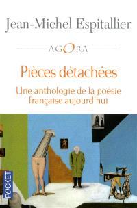 Pièces détachées : une anthologie da la poésie française aujourd'hui