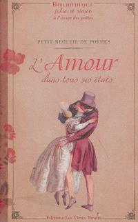 L'amour dans tous ses états : petit recueil de poèmes